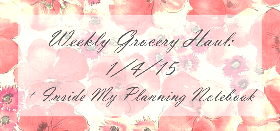 Weekly Grocery Haul: 1/4/15 + Inside My Planning Notebook