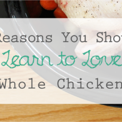 3 Reasons You Should Learn to Love Whole Chicken