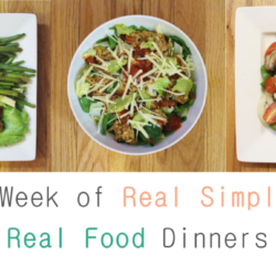 A Week of Real Simple, Real Food Dinners