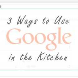 3 Ways to Use Google in the Kitchen