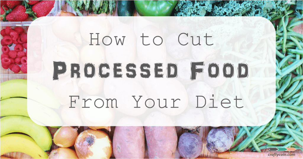How to Cut Processed Food From Your Diet | Crafty Coin