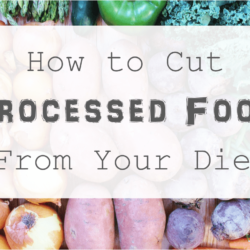 How to Cut Processed Food From Your Diet