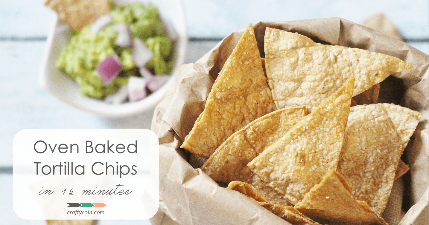 Oven Baked Tortilla Chips in 12 Minutes | Crafty Coin