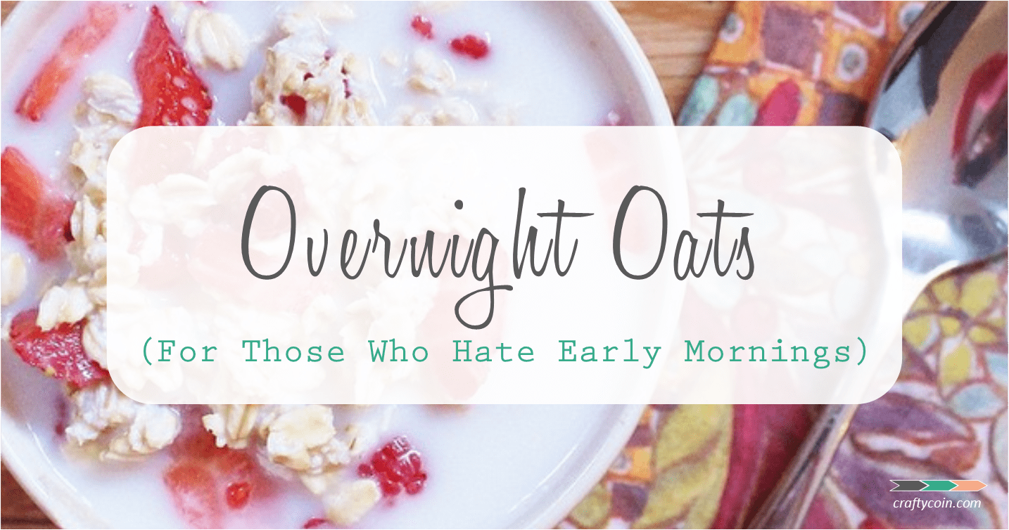 Overnight Oats (For Those Who Hate Early Mornings)