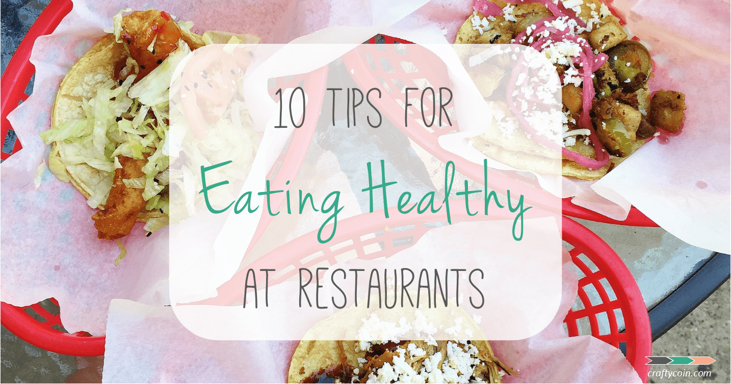 10 Tips for Eating Healthy at Restaurants