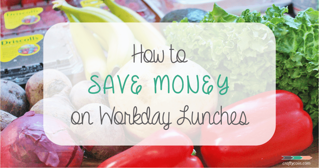 How to Save Money on Workday Lunches | Crafty Coin