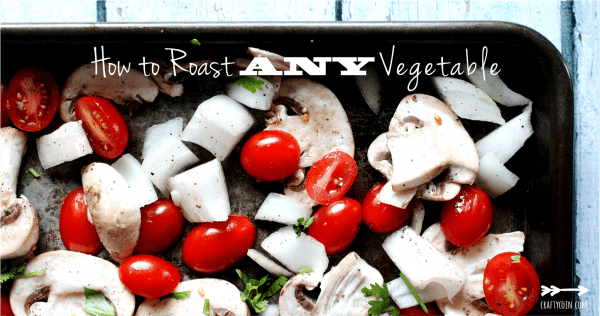 How to Roast Any Vegetable + Combination Ideas