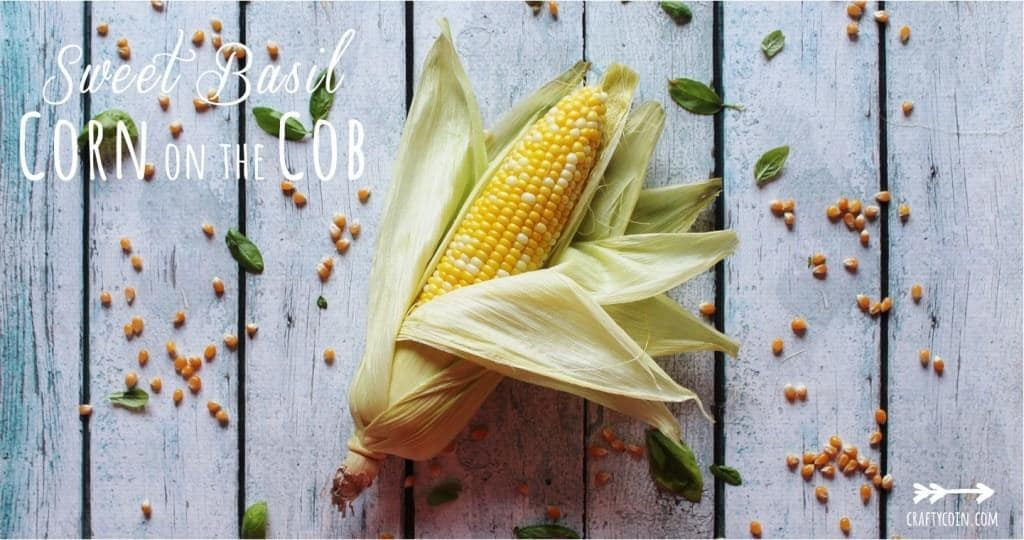 Sweet Basil Corn on the Cob - Crafty Coin