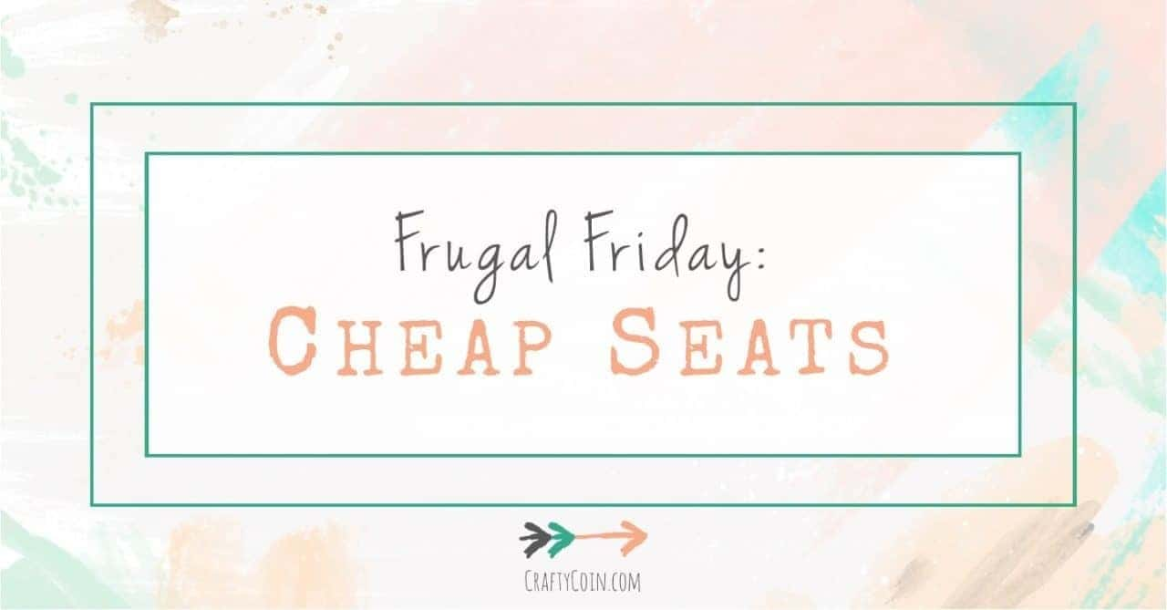 Frugal Friday: Cheap Seats