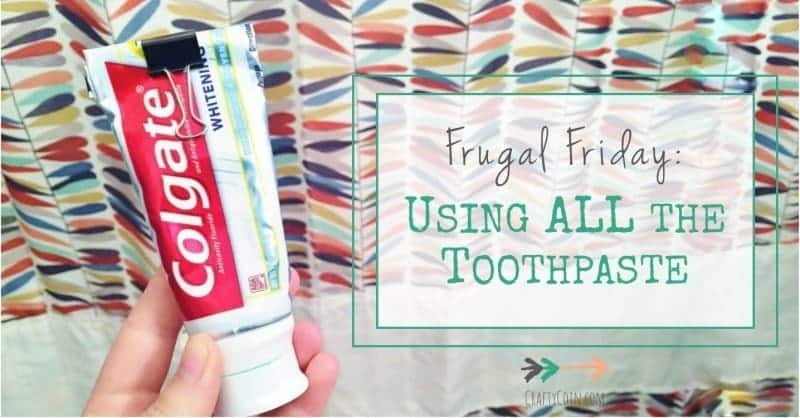 Frugal Friday - Using ALL the Toothpaste
