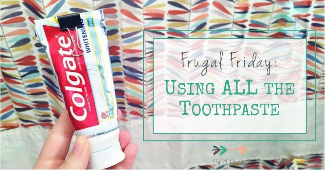 Frugal Friday: Using ALL the Toothpaste