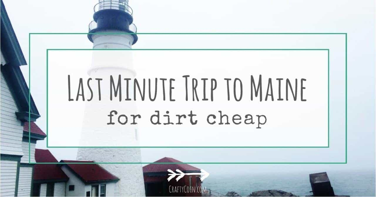 Last Minute Trip to Maine for Dirt Cheap
