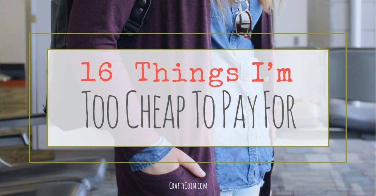 I'll admit it. There are just some things I am too cheap to pay for. Here are my top 16.