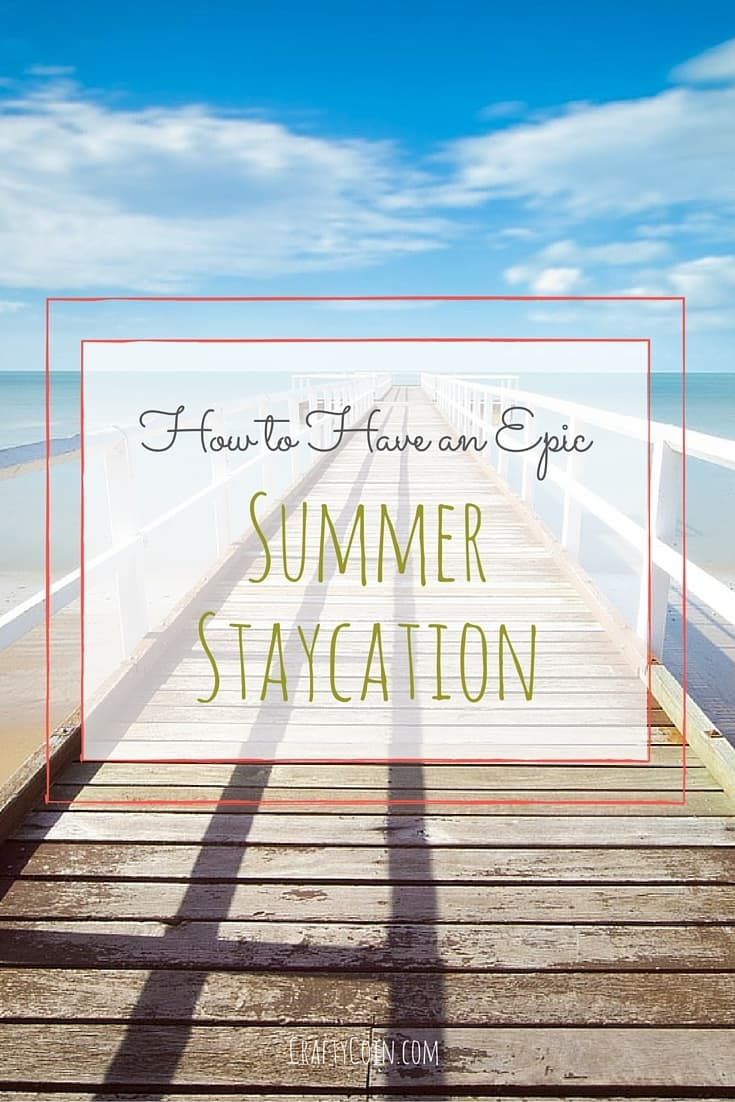 How to Have an Epic Summer Staycation